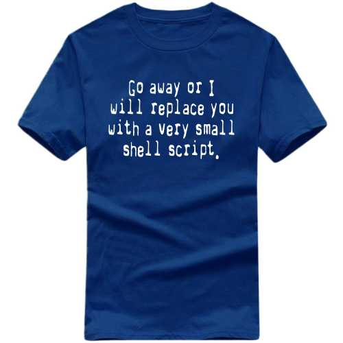 Go Away Or I Will Replace You With A Very Small Shell Script Geeks Slogan T-shirts image