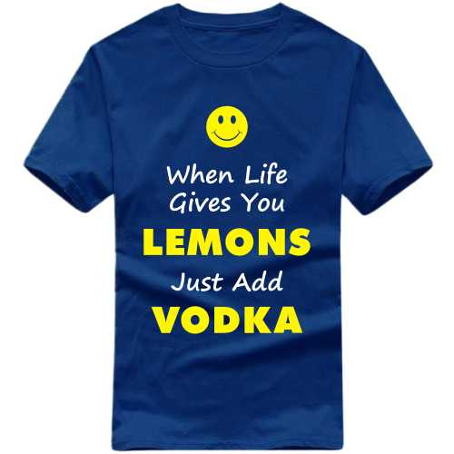 When Life Gives You Lemons Just Add Vodka Alcohol Slogan T-shirts image