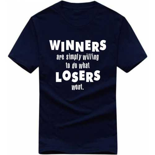 Winners Are Simply Willing To Do What Losers Wont Daily Motivational Slogan T-shirts image