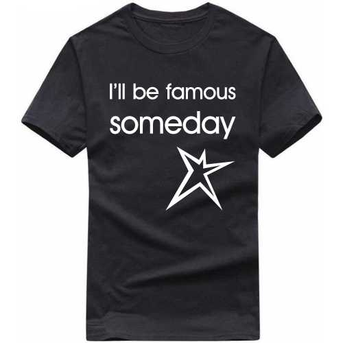 I'll Be Famous Someday Daily Motivational Slogan T-shirts image