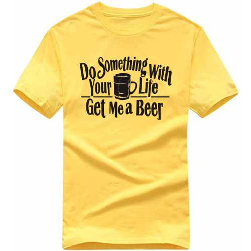Do Something With Your Life Get Me A Beer Alcohol Slogan T-shirts image