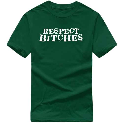 Respect Bitches Insulting Slogan T-shirts image