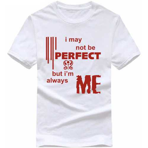 I May Not Be Perfect But I'm Always Me Funny Slogan T-shirts image