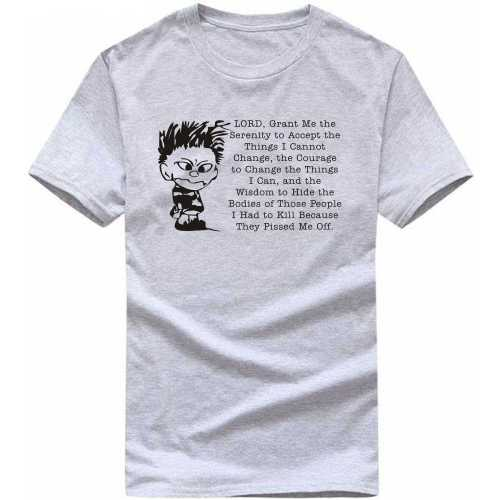 Lord Grant Me The Wisdom To Hide The Bodies Of The People I Had To Kill Because They Pissed Me Off Funny Slogan T-shirts image