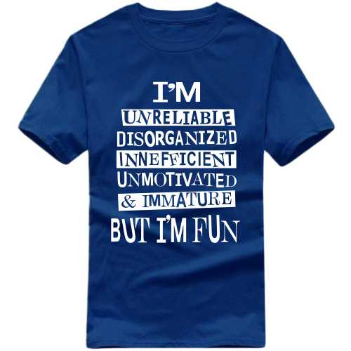 I'm Unreliable Disorganized Inefficient Unmotivated & Immature But I'm Fun Funny Slogan T-shirts image