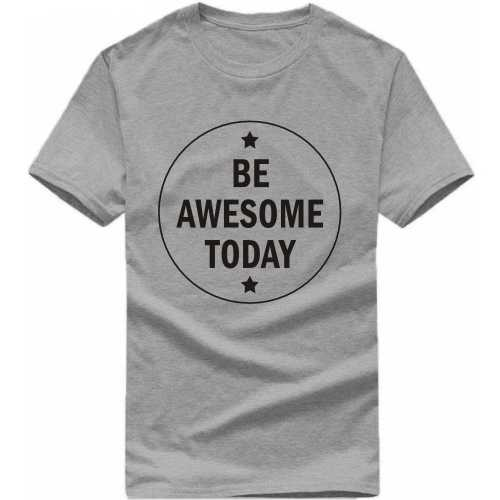 Be Awesome Today Daily Motivational Slogan T-shirts image