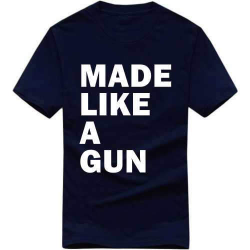 Made Like A Gun Biker Slogan T-shirts image