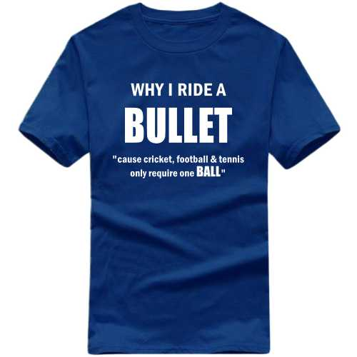 Why I Ride A Bullet Cause Cricket Football And Tennis Only Requires One Ball Biker Slogan T-shirts image