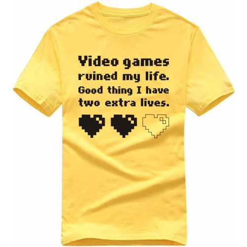 Video Games Ruined My Life Good Think I Have Two Extra Lives Gaming T-shirts image