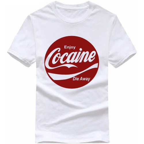 Enjoy Cocaine Die Anyway Weed Slogan T-shirts image