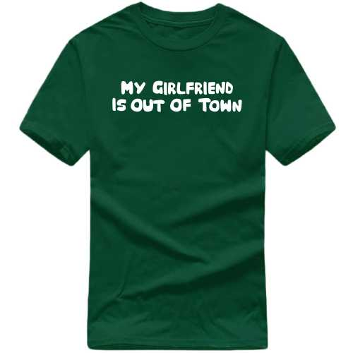 My Girlfriend Is Out Of Town Funny Slogan T-shirts image