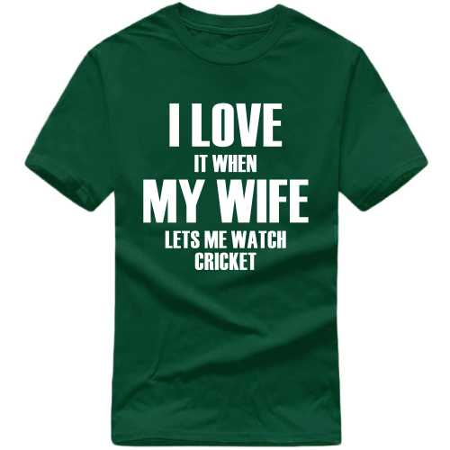 I Love It When My Wife Lets Me Watch Cricket Cricket Slogan T-shirts image