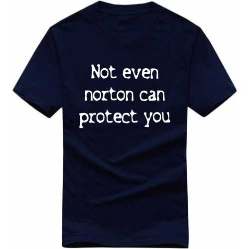 Not Even Norton Can Protect You Geeks Slogan T-shirts image