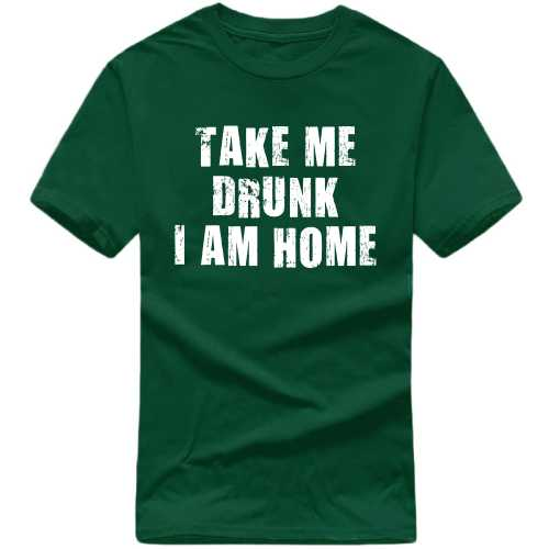 Take Me Drunk I Am Home Alcohol Slogan T-shirts image