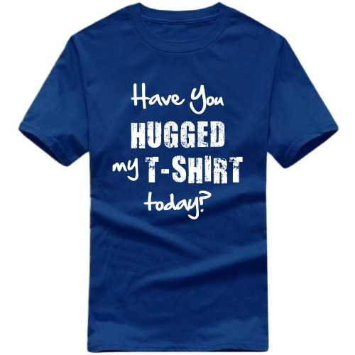 Have You Hugged My T-shirt Today? Funny Slogan T-shirts image