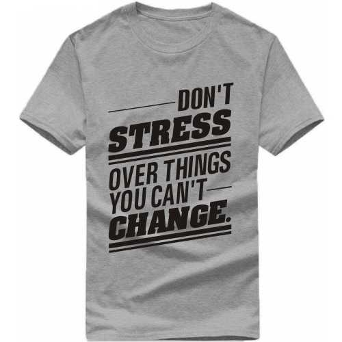 Don't Stress Over Things You Can't Change Daily Motivational Slogan T-shirts image