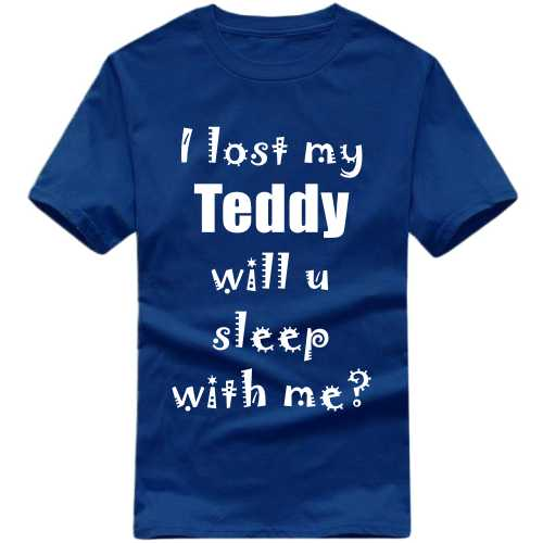 I Lost My Teddy Will You Sleep With Me? Funny Slogan T-shirts image
