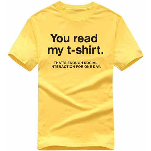 You Read My T-shirt That's Enough Social Interaction For One Day Funny Slogan T-shirts image
