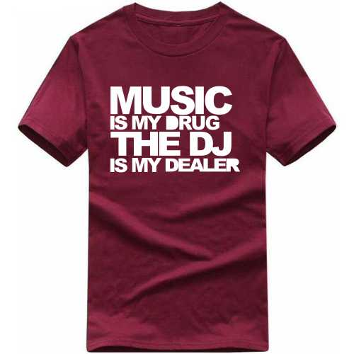 512cefa8 Buy Music Is My Drug The Dj Is My Dealer Funny Slogan T-shirts T ...