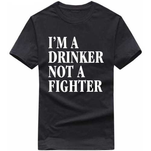 I'm A Drinker Not A Fighter Alcohol Slogan T-shirts image