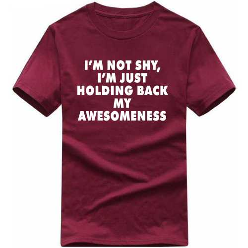 I'm Not Shy, I'm Just Holding Back My Awesomeness Funny Slogan T-shirts image