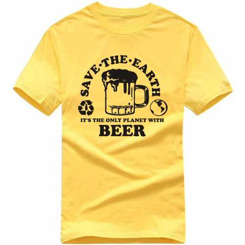Save The Earth It's The Only Planet With Beer Alcohol Slogan T-shirts image