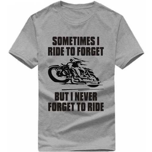 Sometimes I Ride To Forget But I Never Forget To Ride Biker T-shirt image