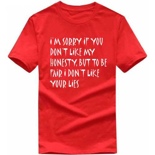 I'm Sorry If You Don't Like My Honesty, But To Be Fair I Don't Like Your Lies Insulting Slogan T-shirts image