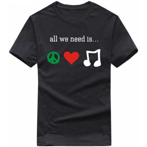 All We Need Is Peace Love Music Funny Slogan T-shirts image