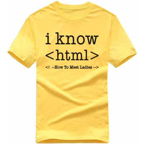 I Know Html How To Meet Ladies Geeks Slogan T-shirts image