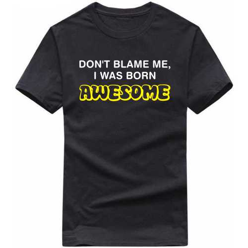 Don't Blame Me, I Was Born Awesome Funny Slogan T-shirts image
