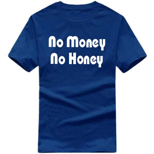 No Money No Honey Funny Slogan T-shirts image