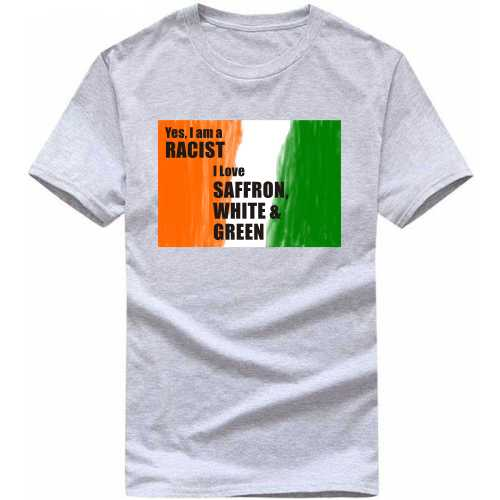 Yes I'm A Racist I Love Saffron, White & Green India Patriotic Slogan  T-shirts image