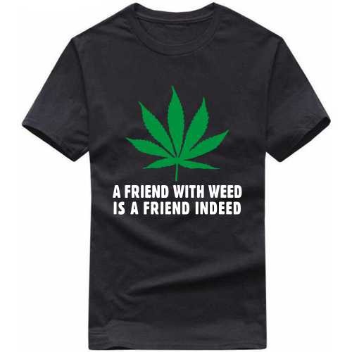 A Friend With Weed Is A Friend Indeed Weed Slogan T-shirts image