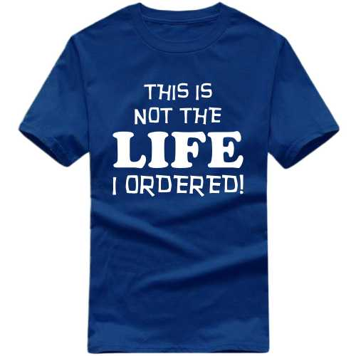 This Is Not The Life I Ordered Funny Slogan T-shirts image