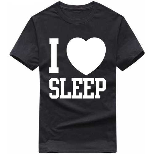 I Love Sleep Funny Slogan T-shirts image