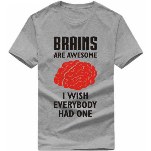 Brains Are Awesome I Wish Everybody Had One Funny Slogan T-shirts image