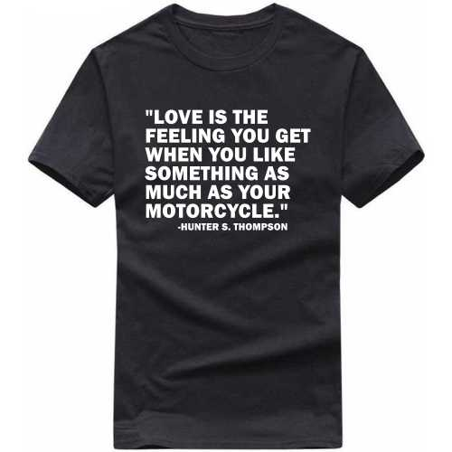 Love Is The Feeling You Get When You Like Something As Much As Your Motorcyle Biker Slogan T-shirts image