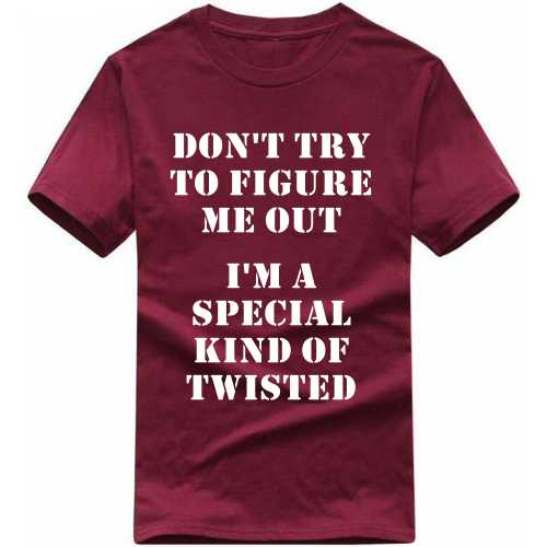 Don't Try To Figure Me Out I'm A Special Kind Of Twisted Funny Slogan T-shirts image