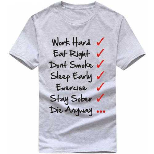 Work Hard Eat Right Dont Smoke Sleep Early Exercise Stay Sober Die Anyway Funny Slogan T-shirts image
