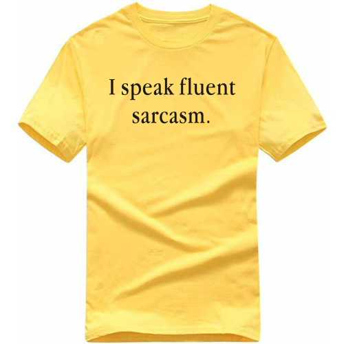 I Speak Fluent Sarcasm Insulting Slogan T-shirts image