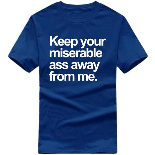 Keep Your Miserable Ass Away From Me Explicit (18+) Slogan T-shirts image