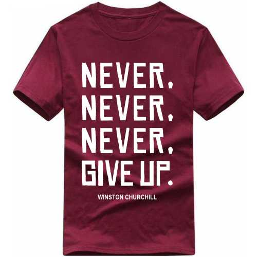 Never Never Never Give Up Winston Churchill Daily Motivational Slogan T-shirts image