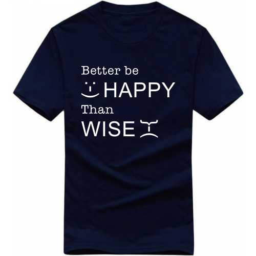Better Be Happy Than Wise Funny Slogan T-shirts image