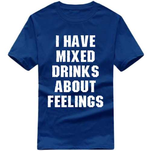 I Have Mixed Drinks About Feelings Alcohol Slogan T-shirts image