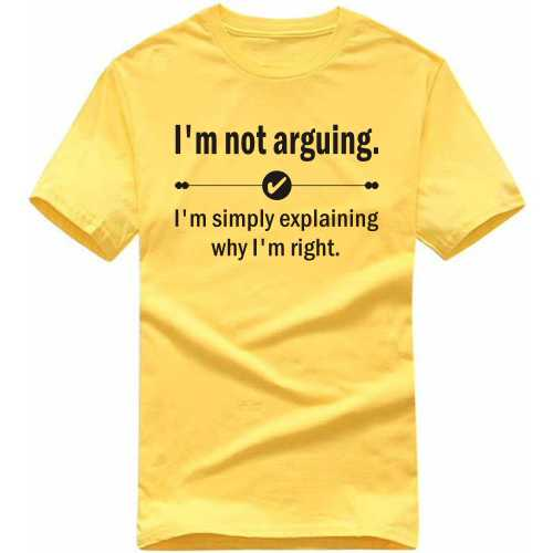 I'm Not Arguing. I'm Simply Explaining Why I'm Right Insulting Slogan T-shirts image
