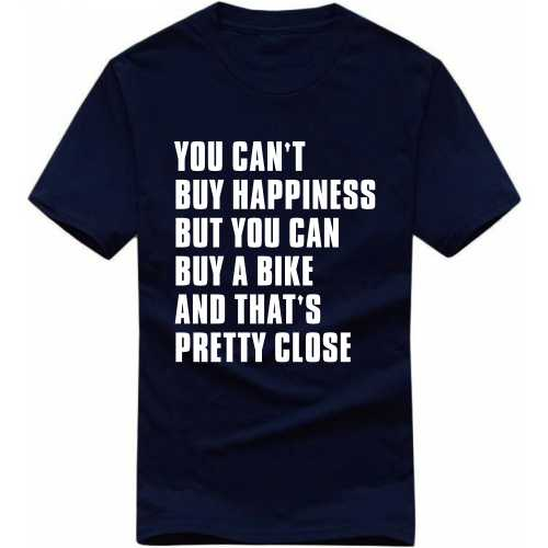 You Can't Buy Happiness But You Can Buy A Bike And That's Pretty Close Biker Slogan T-shirts image