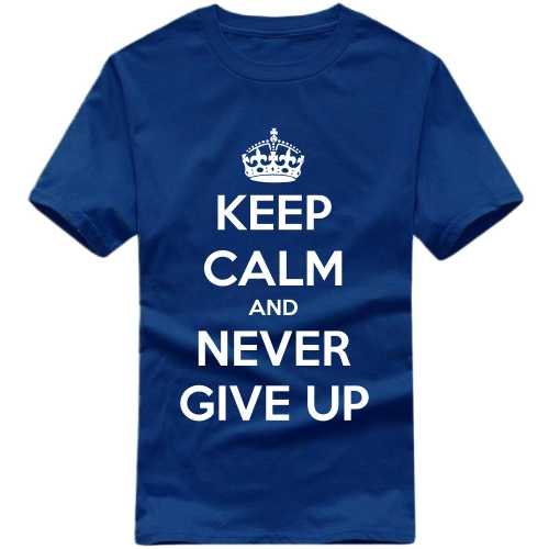 Keep Calm And Never Give Up Daily Motivational Slogan T-shirts image