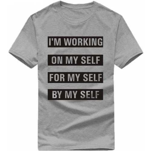 I'm Working On My Self For My Self By My Self Daily Motivational Slogan T-shirts image