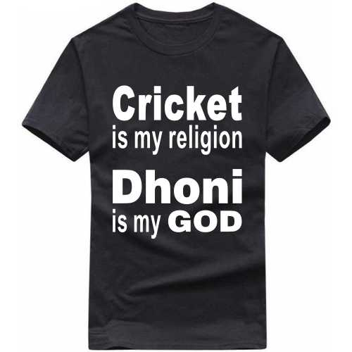 Cricket Is My Religion Dhoni Is My God Cricket Slogan T-shirts image
